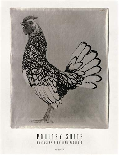 Jean Pagliuso: Poultry Suite: Photographs by Jean Pagliuso