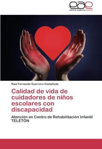 Calidad de vida de cuidadores de niños escolares con discapacidad: Atención en Centro de Rehabilitación Infantil TELETÓN
