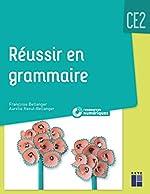 Réussir en grammaire CE2 (+ CD-Rom/téléchargement) - Nouvelle édition de Françoise Bellanger