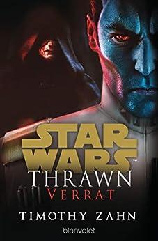 Star Wars™ Thrawn - Verrat (Die Thrawn-Trilogie (Kanon) 3) (German Edition) by [Timothy Zahn, Andreas Kasprzak]