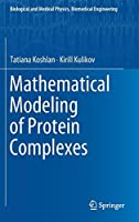 Mathematical Modeling of Protein Complexes (Biological and Medical Physics, Biomedical Engineering)