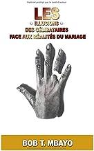 Les illusions des celibataires face aux realites du mariage (French Edition)