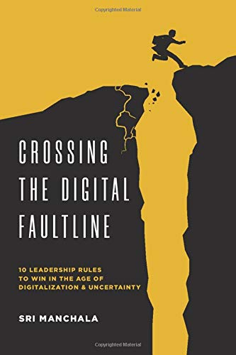 Crossing the Digital Faultline: 10 Leadership Rules to Win in the Age of Digitalization and Uncertainty