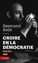 Croire en la démocratie de Raymond Aron