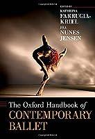 The Oxford Handbook of Contemporary Ballet (Oxford Handbooks)