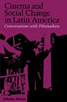 Cinema and Social Change in Latin America: Conversations With Filmmakers (Institute of Latin American Studies)