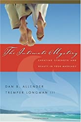 The Intimate Mystery: Creating Strength and Beauty in Your Marriage (Intimate Marriage Series): Dan B. Allender, Tremper Longman III