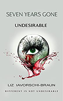Seven Years Gone: Undesirable: ( A Young Adult Dystopian / Post Apocalyptic fiction series book 1 ) by [Liz Iavorschi-Braun]