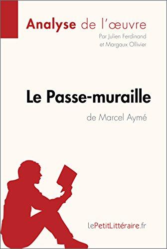 Le Passe-muraille de Marcel Aymé (Analyse de l'oeuvre): Comprendre la littérature avec lePetitLittéraire.fr (Fiche de lecture) (French Edition)