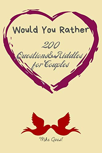 Would You Rather. 200 Questions&Riddles For Couples: Cute, Thought Provoking and Funny Questions and Conversation Icebreaker for Couples. Hot and Sexy ... You Are!For Dating and Married Couples