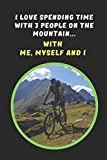I Love Spending Time With Three People On The Mountain.. With Me, Myself And I: Mountain Biking Novelty Lined Notebook / Journal To Write In Perfect Gift Item (6 x 9 inches)