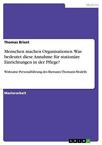 Menschen machen Organisationen. Was bedeutet diese Annahme für stationäre Einrichtungen in der Pflege?: Wirksame Personalführung des Riemann-Thomann-Modells