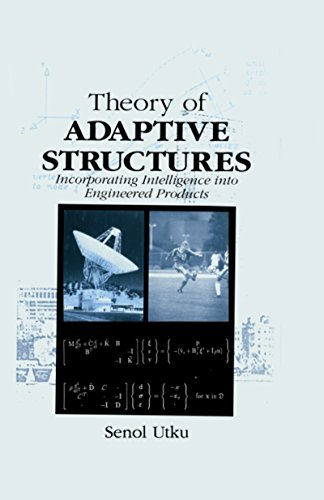Theory of Adaptive Structures: Incorporating Intelligence into Engineered Products (New Directions in Civil Engineering Book 18)