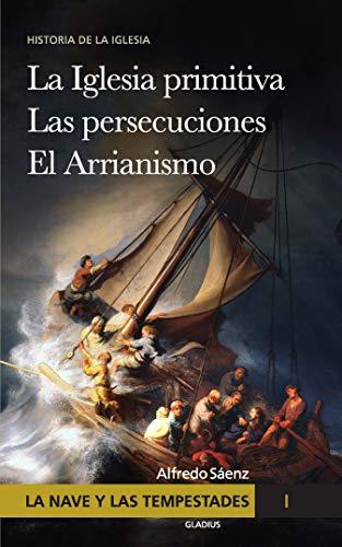 La nave y las tempestades. T. 1: La Sinagoga y la Iglesia primitiva Las persecuciones del Imperio Romano El arrianismo (Spanish Edition)