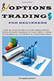 Options Trading For Beginners: Step By Step Guide To Earn More Money With Options Trading In Less Then A Week, Fundamental To Profit & Avoid Mistakes - Richard Dennis