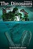 The Mystery of the Dinosaurs and Their Extinction: The Ultimate Dinosaur Biography
