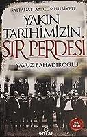 Saltanattan Cumhuriyete Yakin Tarihimizin Sir Perdesi