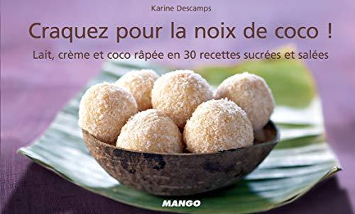 Craquez pour la noix de coco !: Lait, crème et coco râpée en 30 recettes sucrées et salées (Craquez...)