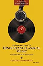 An Introduction to Hindustani Classical Music: A Guidebook for Beginners by Vijay Prakash Singha (2014-02-01)
