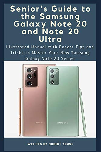 Senior's Guide to the Samsung Galaxy Note 20 and Note 20 Ultra: Illustrated Manual with Expert Tips and Tricks to Master Your New Samsung Galaxy Note 20 Series