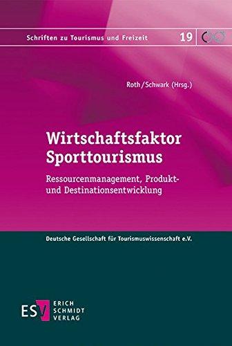 Wirtschaftsfaktor Sporttourismus: Ressourcenmanagement, Produkt- und Destinationsentwicklung (Schriften zu Tourismus und Freizeit, Band 19)