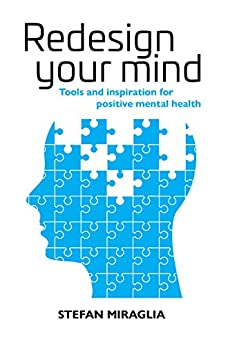 Redesign Your Mind: Tools and inspiration for positive mental health by [Stefan Miraglia]