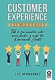 Customer Experience guía práctica: Todo lo que necesitas saber para diseñar y medir tus Experiencias Cliente (Directivos y líderes)
