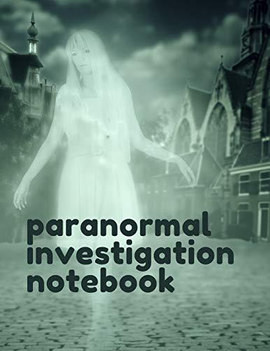 Paranormal Investigation Notebook: Paranormal Notebook - Scientific Investigation - Orbs - Ghost Hunting Tours - Spirits - Haunted Houses - Motion Sensor - EMF Meter - Gift For Ghost Hunters