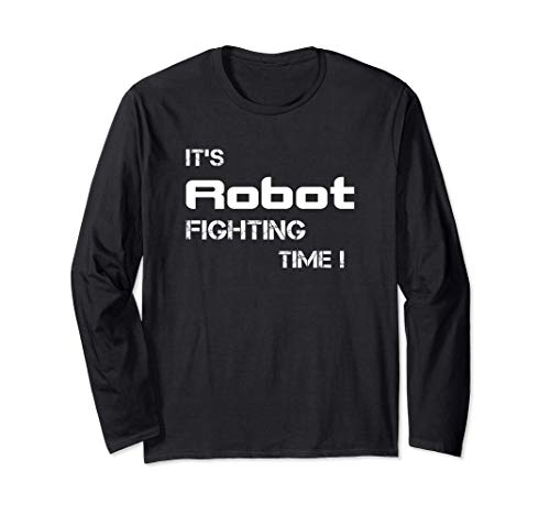 It's Robot Fighting Time! Fun robot gift. Robot Bots Long Sleeve T-Shirt