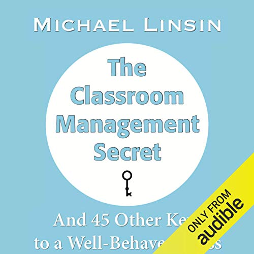 The Classroom Management Secret: And 45 Other Keys to a Well-Behaved Class  By  cover art