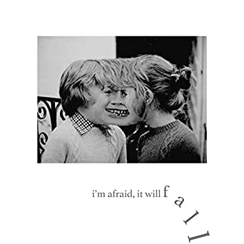 I'm Afraid, It Will Fall