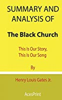 Summary and Analysis of The Black Church: This Is Our Story, This Is Our Song By Henry Louis Gates Jr.