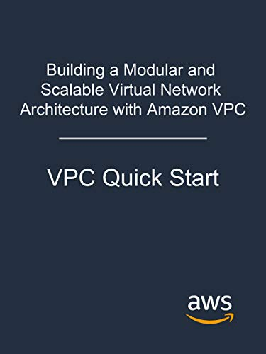 Building a Modular and Scalable Virtual Network Architecture with Amazon VPC: VPC Quick Start (English Edition)