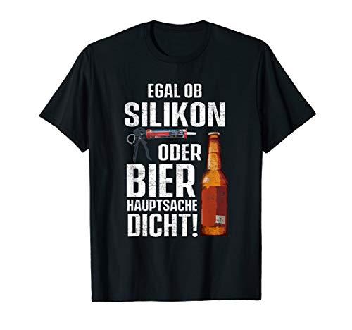 Egal Ob Silikon Oder Bier Hauptsache Dicht Fun Handwerker T-Shirt