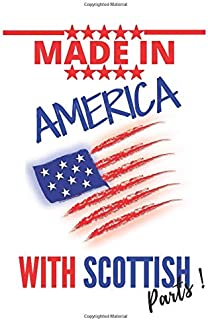 """Made in AMERICA with SCOTTISH Parts: This Notebook and Journal for Writing, Matte Cover, Size 6"""" x 9"""", 120 Pages"""