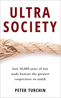 Ultrasociety: How 10,000 Years of War Made Humans the Greatest Cooperators on Earth by [Peter Turchin]