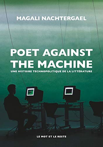 Poet Against The Machine - Une histoire technopolitique de la littérature