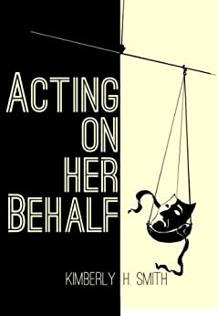 Acting On Her Behalf by [Kimberly H. Smith]