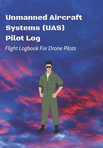 Unmanned Aircraft Systems (UAS) Pilot Log: Flight Logbook For Drone Pilots: Perfect For UAS & UAV Pilots Or Drone Operators (Part 107 Licensed): 9