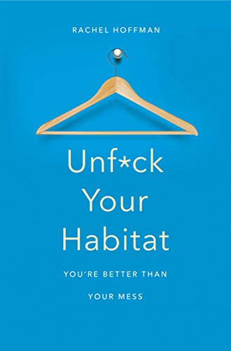 Unf*ck Your Habitat: You're Better Than Your Mess