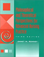 Philosophical and Theoretical Perspectives for Advanced Nursing Practice (Jones and Bartlett Series in Nursing)