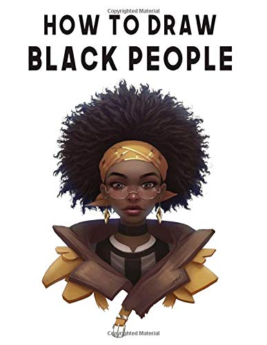 How to Draw Black People: How to Draw Black People for Beginners, Draw Black People Step by Step, Draw Black People Easy, Draw Black People, How to ... of Color, Learn to Draw People for Kids 9-12