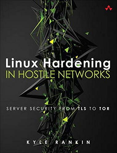 Linux Hardening in Hostile Networks: Server Security from TLS to Tor (Pearson Open Source Software Development)