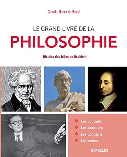 Le grand livre de la philosophie: Histoire des idées...