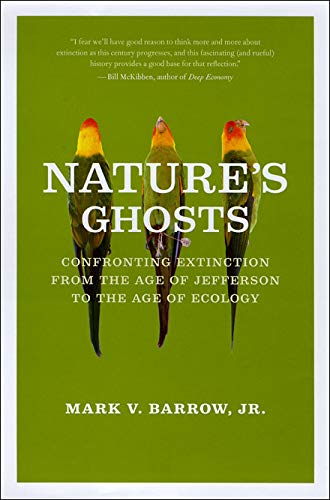 Nature's Ghosts: Confronting Extinction from the Age of Jefferson to the Age of Ecology by Mark Barrow