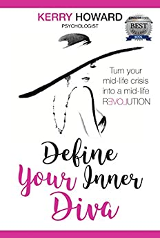 Define Your Inner Diva: How to turn your mid-life crisis into a mid-life revolution by [Kerry Howard]