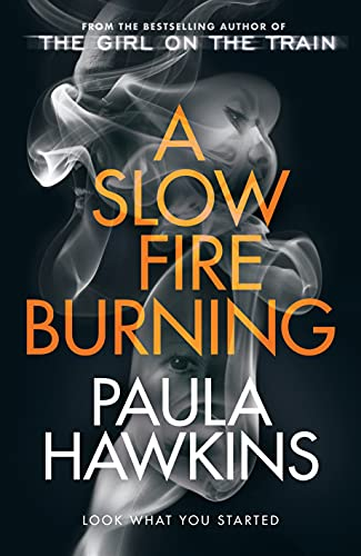 A Slow Fire Burning: The scorching new thriller from the author of The Girl on the Train