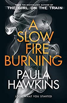 A Slow Fire Burning: The addictive new Sunday Times No.1 bestseller from the author of The Girl on the Train by [Paula Hawkins]