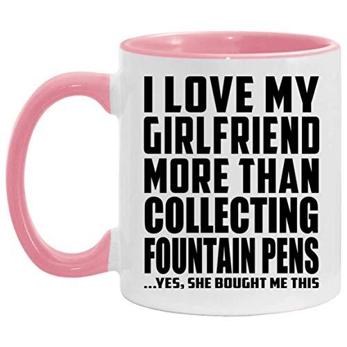 I Love My Girlfriend More Than Collecting Fountain Pens - 11oz Accent Mug Pink Kaffeebecher 325ml Rosa Keramik-Teetasse - Geschenk zum Geburtstag Jahrestag Weihnachten Valentinstag