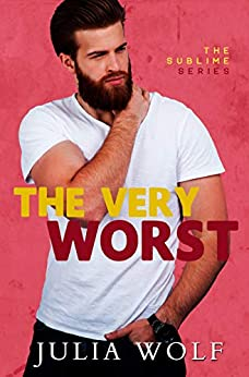 The Very Worst: A Small Town Romantic Comedy (The Sublime Book 2) by [Julia Wolf]